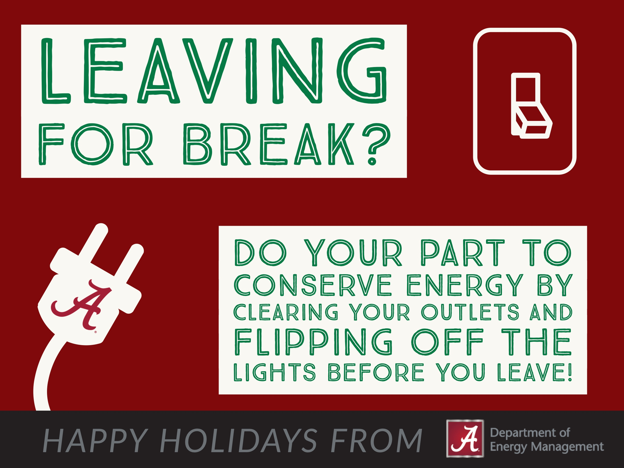 When you leave the residence halls for break, do your part to conserve energy by unplugging items and flipping off the lights.
